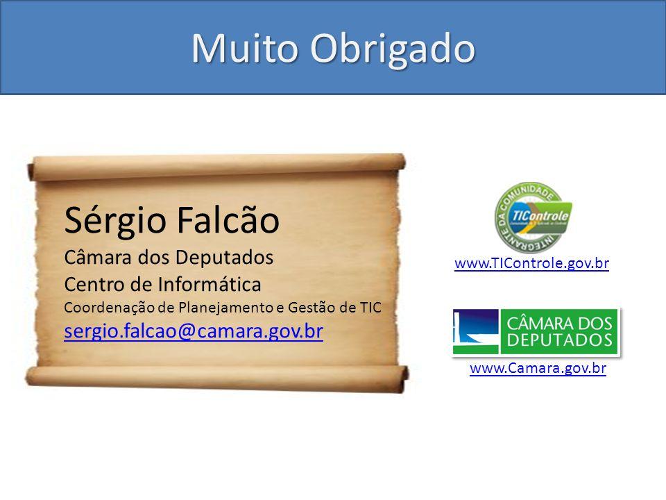 Muito Obrigado Sérgio Falcão Câmara dos Deputados Centro de Informática Coordenação de Planejamento e Gestão de TIC sergio.falcao@camara.gov.br www.Ca