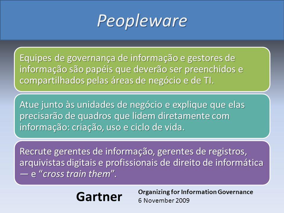 Peopleware Equipes de governança de informação e gestores de informação são papéis que deverão ser preenchidos e compartilhados pelas áreas de negócio
