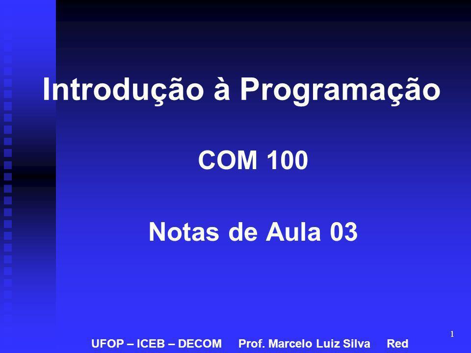 1 Introdução à Programação COM 100 Notas de Aula 03 UFOP – ICEB – DECOM Prof. Marcelo Luiz Silva Red