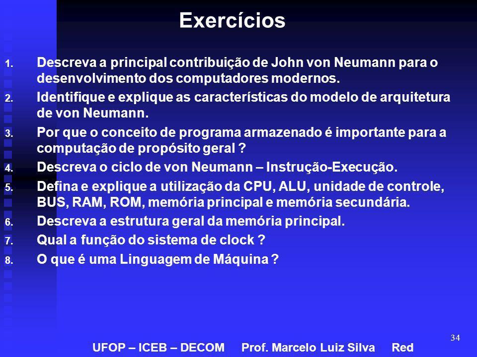 34 Exercícios 1. 1. Descreva a principal contribuição de John von Neumann para o desenvolvimento dos computadores modernos. 2. 2. Identifique e expliq
