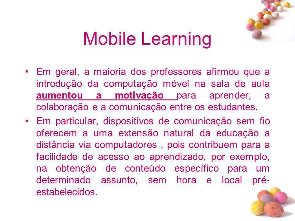 # Mobile Learning Em geral, a maioria dos professores afirmou que a introdução da computação móvel na sala de aula aumentou a motivação para aprender,
