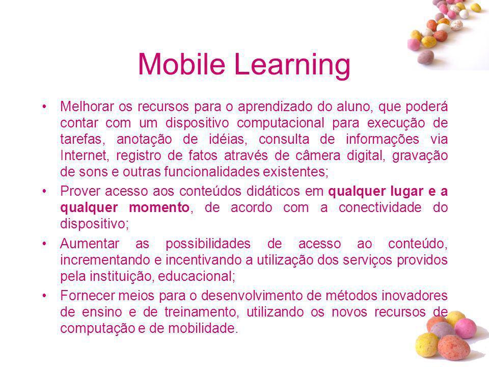 # Mobile Learning Melhorar os recursos para o aprendizado do aluno, que poderá contar com um dispositivo computacional para execução de tarefas, anota