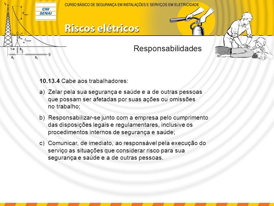 Responsabilidades 10.13.4 Cabe aos trabalhadores: a) Zelar pela sua segurança e saúde e a de outras pessoas que possam ser afetadas por suas ações ou