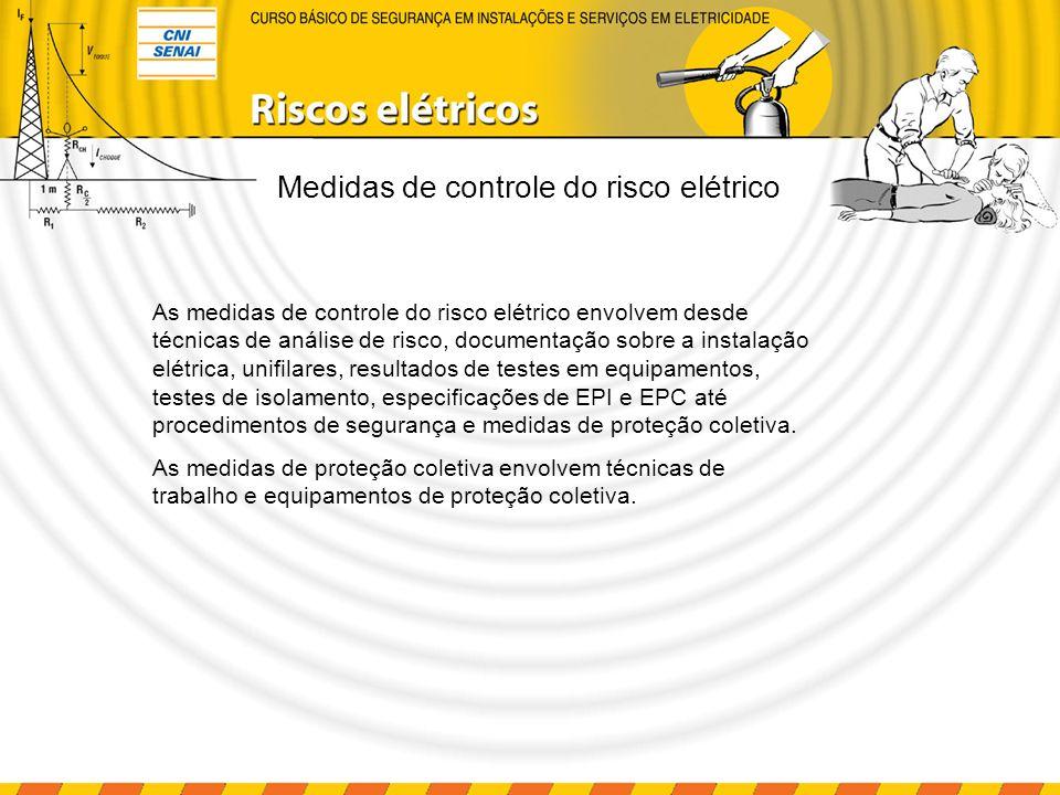 Medidas de controle do risco elétrico As medidas de controle do risco elétrico envolvem desde técnicas de análise de risco, documentação sobre a insta