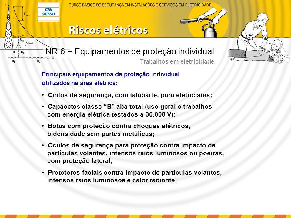 Principais equipamentos de proteção individual utilizados na área elétrica: Cintos de segurança, com talabarte, para eletricistas; Capacetes classe B