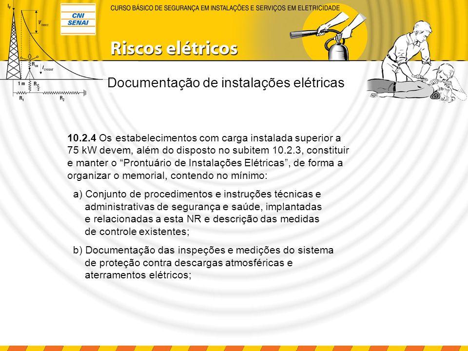 Documentação de instalações elétricas 10.2.4 Os estabelecimentos com carga instalada superior a 75 kW devem, além do disposto no subitem 10.2.3, const