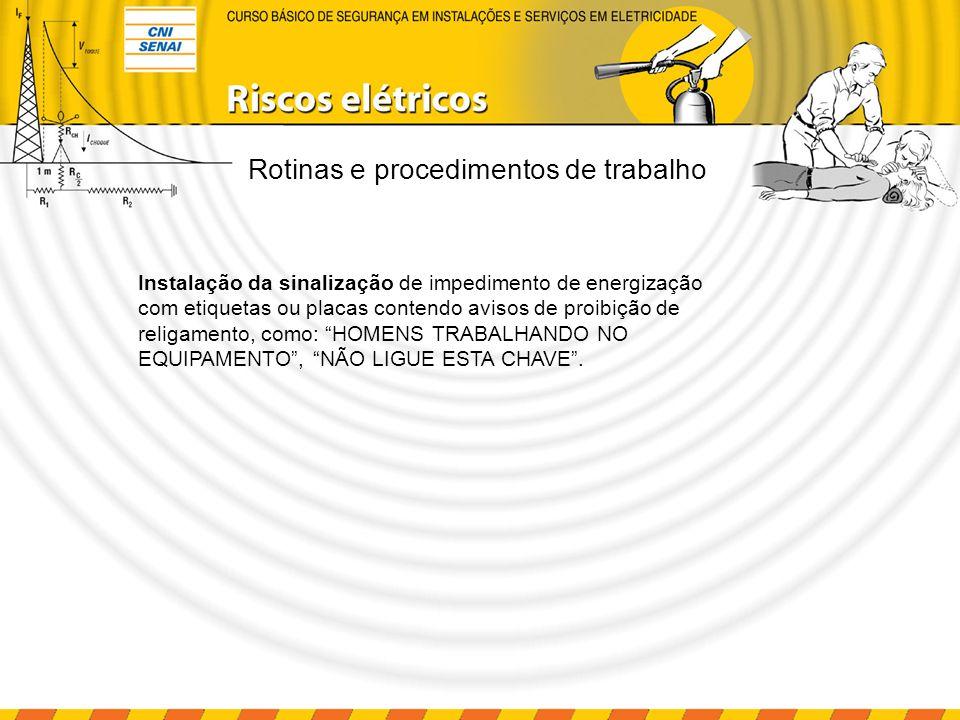 Rotinas e procedimentos de trabalho Instalação da sinalização de impedimento de energização com etiquetas ou placas contendo avisos de proibição de re