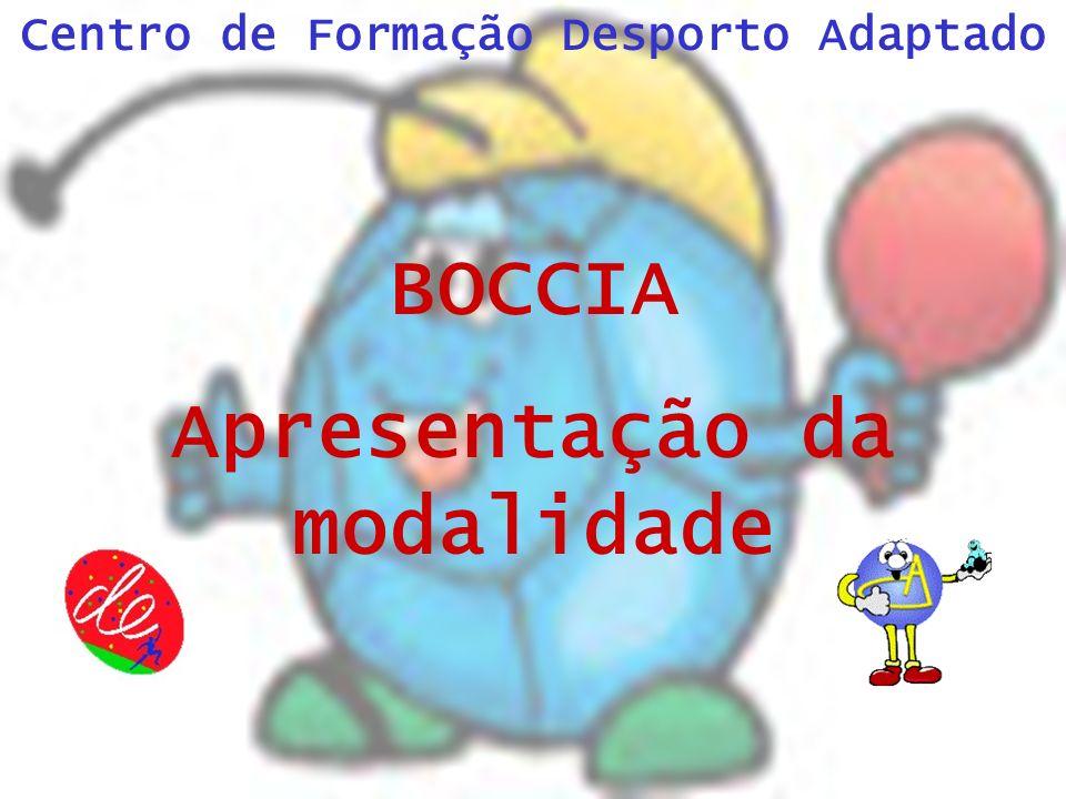 Centro de Formação Desporto Adaptado BOCCIA Apresentação da modalidade