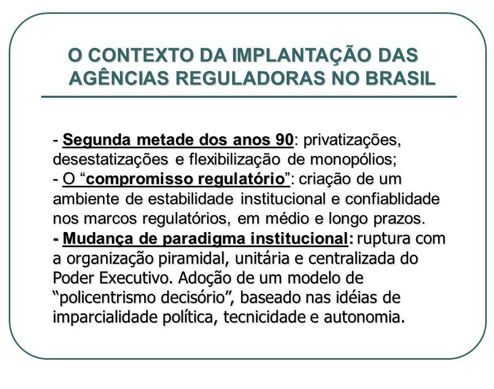 O CONTEXTO DA IMPLANTAÇÃO DAS AGÊNCIAS REGULADORAS NO BRASIL - Segunda metade dos anos 90: privatizações, desestatizações e flexibilização de monopóli