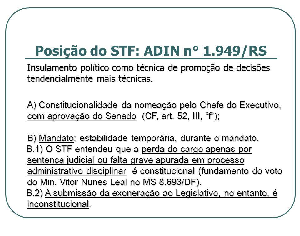 Posição do STF: ADIN n° 1.949/RS Insulamento político como técnica de promoção de decisões tendencialmente mais técnicas. Insulamento político como té