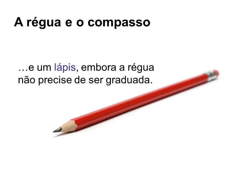 A régua e o compasso Já se quisermos desenhar uma circunferência devemos utilizar um compasso.
