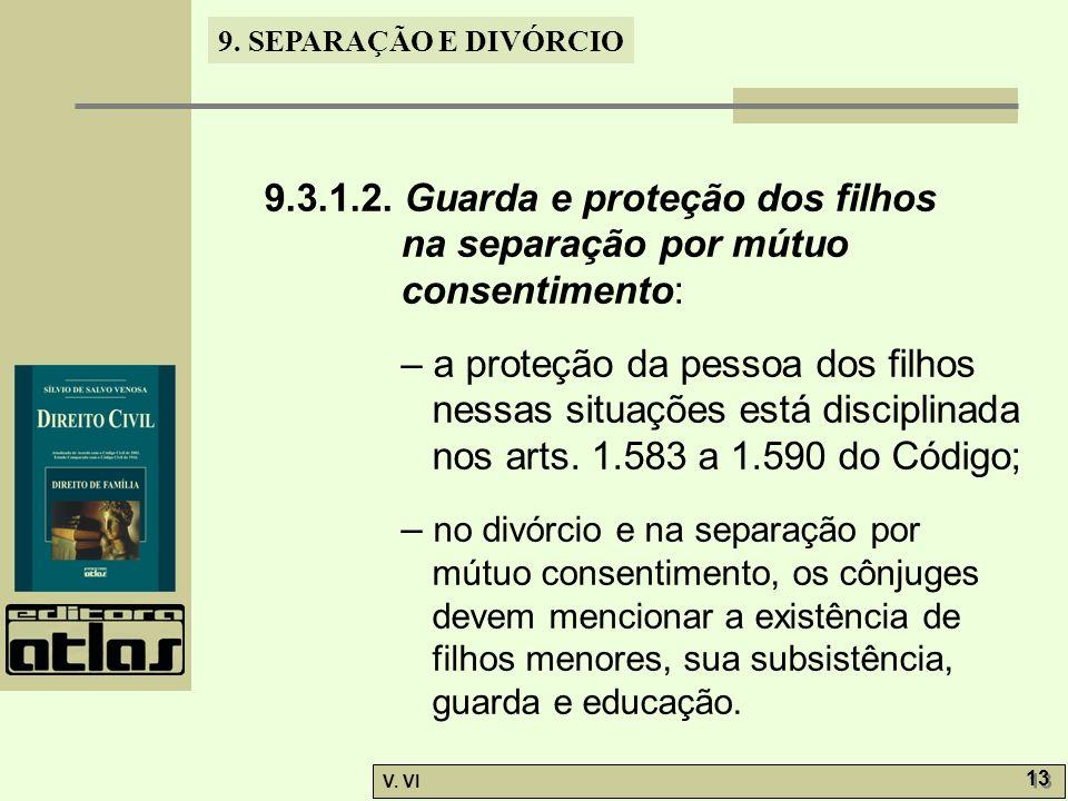 9. SEPARAÇÃO E DIVÓRCIO V. VI 13 9.3.1.2. Guarda e proteção dos filhos na separação por mútuo consentimento: – a proteção da pessoa dos filhos nessas