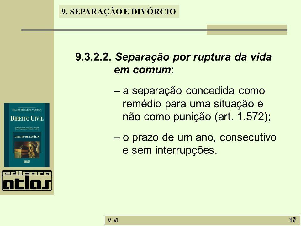 9. SEPARAÇÃO E DIVÓRCIO V. VI 17 9.3.2.2. Separação por ruptura da vida em comum: – a separação concedida como remédio para uma situação e não como pu