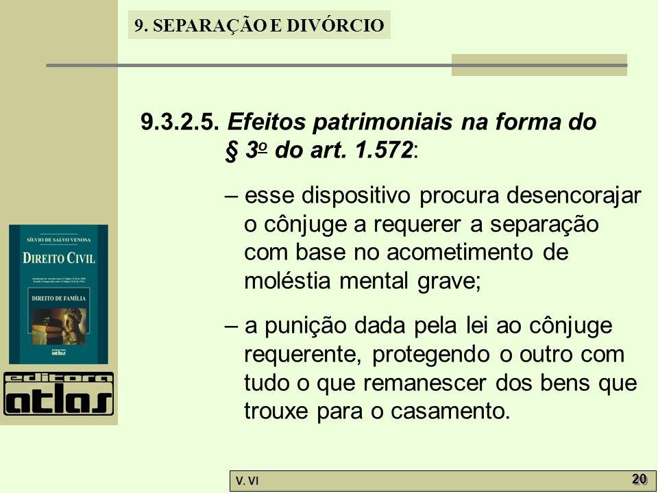 9. SEPARAÇÃO E DIVÓRCIO V. VI 20 9.3.2.5. Efeitos patrimoniais na forma do § 3 o do art. 1.572: – esse dispositivo procura desencorajar o cônjuge a re