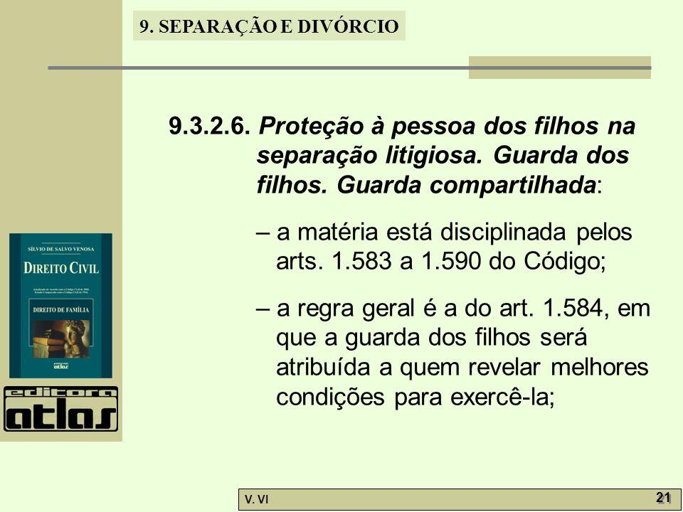 9. SEPARAÇÃO E DIVÓRCIO V. VI 21 9.3.2.6. Proteção à pessoa dos filhos na separação litigiosa. Guarda dos filhos. Guarda compartilhada: – a matéria es
