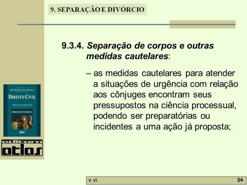 9. SEPARAÇÃO E DIVÓRCIO V. VI 24 9.3.4. Separação de corpos e outras medidas cautelares: – as medidas cautelares para atender a situações de urgência