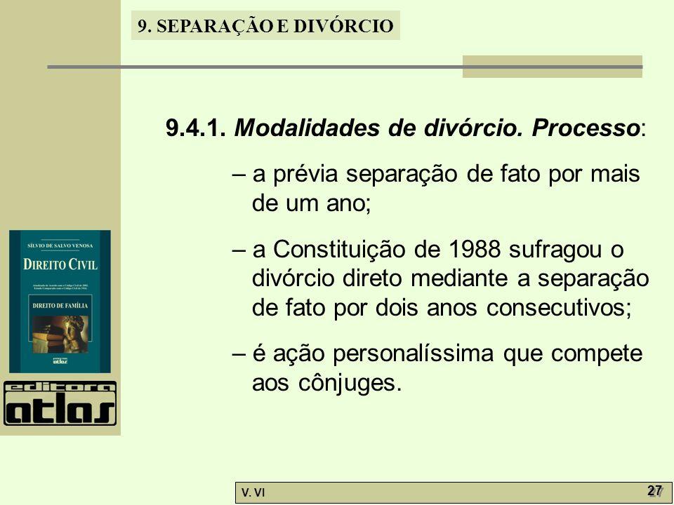 9. SEPARAÇÃO E DIVÓRCIO V. VI 27 9.4.1. Modalidades de divórcio. Processo: – a prévia separação de fato por mais de um ano; – a Constituição de 1988 s