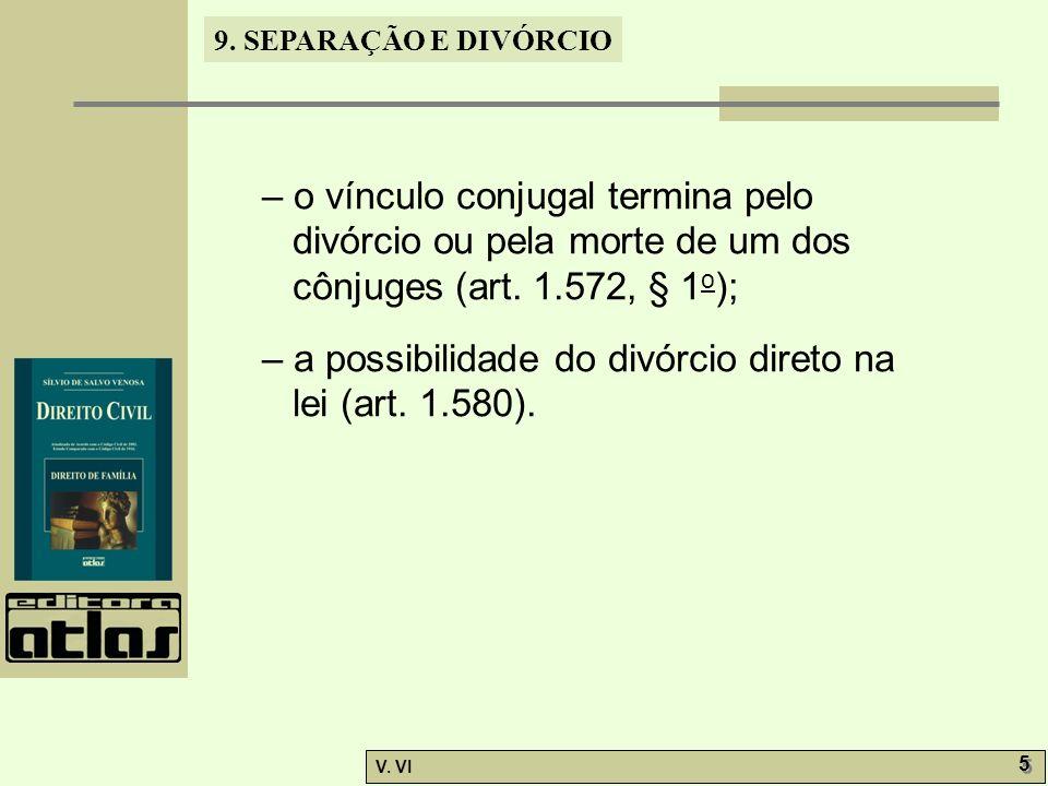 9. SEPARAÇÃO E DIVÓRCIO V. VI 5 5 – o vínculo conjugal termina pelo divórcio ou pela morte de um dos cônjuges (art. 1.572, § 1 o ); – a possibilidade