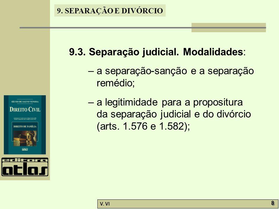 9. SEPARAÇÃO E DIVÓRCIO V. VI 8 8 9.3. Separação judicial. Modalidades: – a separação-sanção e a separação remédio; – a legitimidade para a propositur
