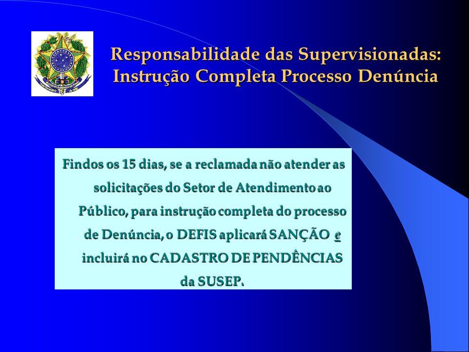Responsabilidade das Supervisionadas: Instrução Completa Processo Denúncia Findos os 15 dias, se a reclamada não atender as solicitações do Setor de A