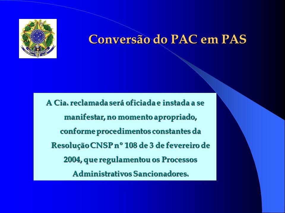 Conversão do PAC em PAS A Cia. reclamada será oficiada e instada a se manifestar, no momento apropriado, conforme procedimentos constantes da Resoluçã