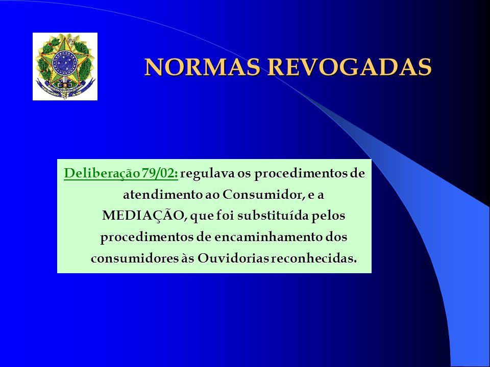 NORMAS REVOGADAS regulava os procedimentos de atendimento ao Consumidor, e a MEDIAÇÃO, que foi substituída pelos procedimentos de encaminhamento dos c