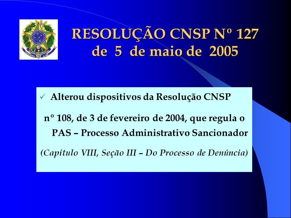 RESOLUÇÃO CNSP Nº 127 de 5 de maio de 2005 Alterou dispositivos da Resolução CNSP nº 108, de 3 de fevereiro de 2004, que regula o PAS – Processo Admin