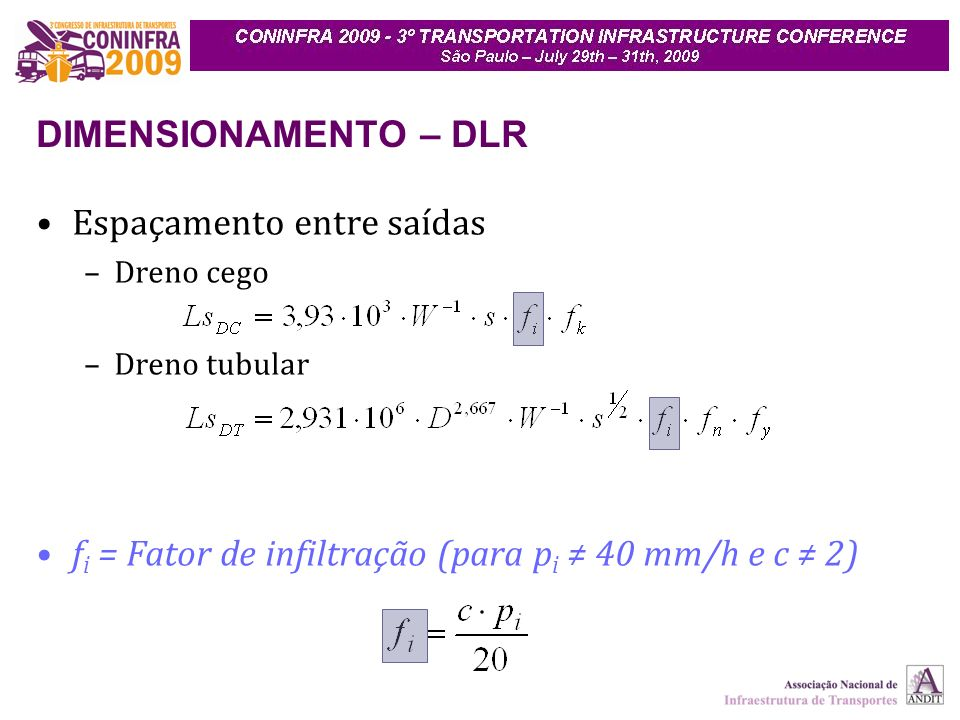 DIMENSIONAMENTO – DLR Espaçamento entre saídas –Dreno cego –Dreno tubular f i = Fator de infiltração (para p i 40 mm/h e c 2)