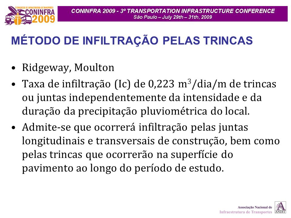 MÉTODO DE INFILTRAÇÃO PELAS TRINCAS Ridgeway, Moulton Taxa de infiltração (Ic) de 0,223 m 3 /dia/m de trincas ou juntas independentemente da intensidade e da duração da precipitação pluviométrica do local.