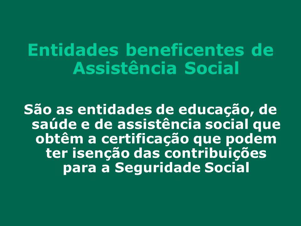 Entidades beneficentes de Assistência Social São as entidades de educação, de saúde e de assistência social que obtêm a certificação que podem ter ise