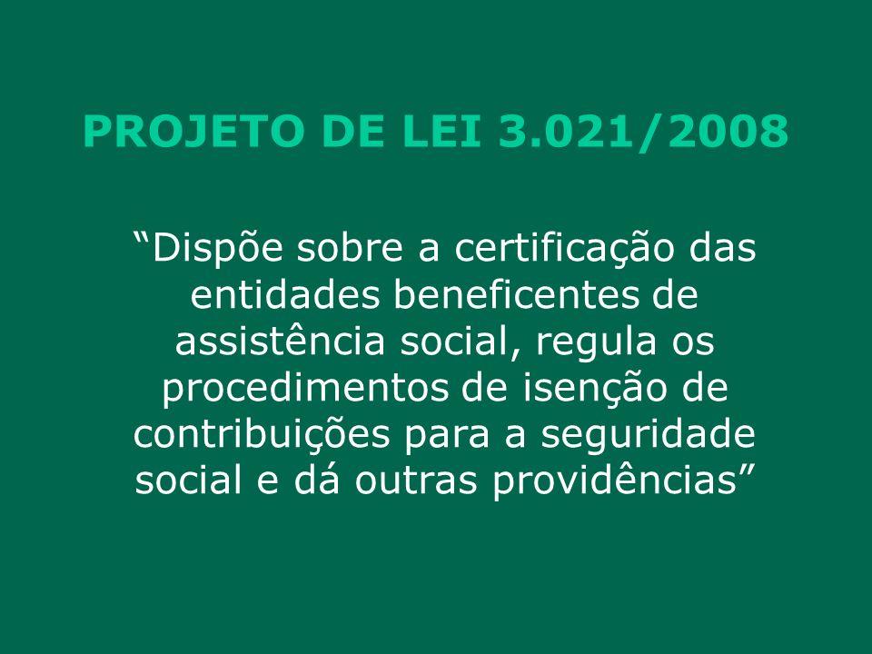 PROJETO DE LEI 3.021/2008 Dispõe sobre a certificação das entidades beneficentes de assistência social, regula os procedimentos de isenção de contribuições para a seguridade social e dá outras providências