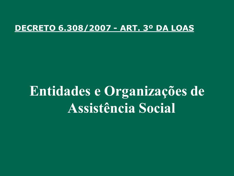 DECRETO 6.308/2007 - ART. 3º DA LOAS Entidades e Organizações de Assistência Social