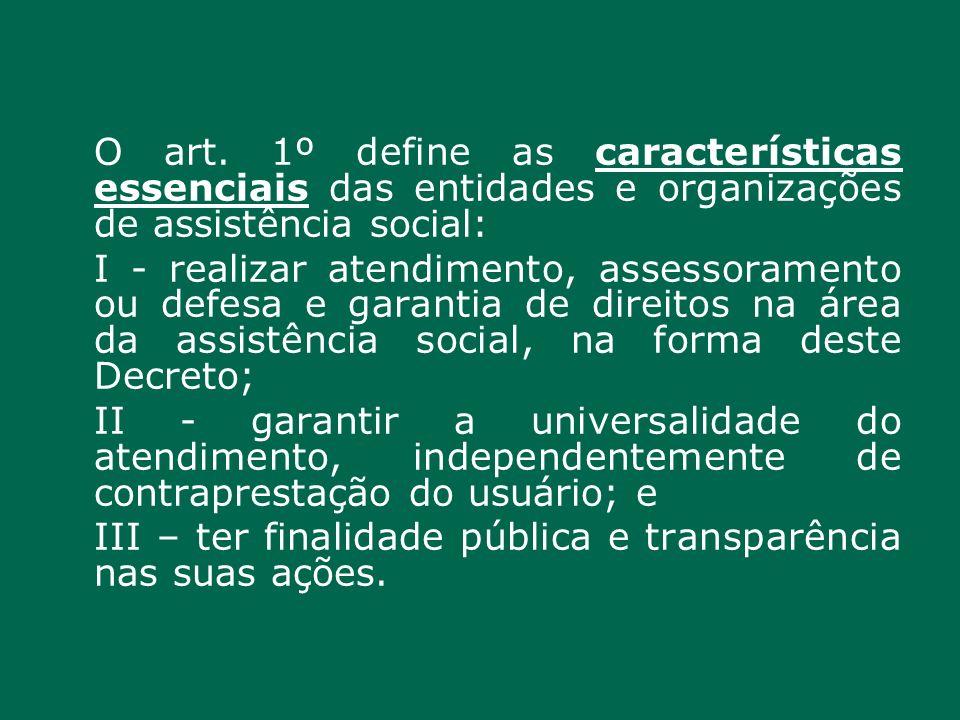 O art. 1º define as características essenciais das entidades e organizações de assistência social: I - realizar atendimento, assessoramento ou defesa