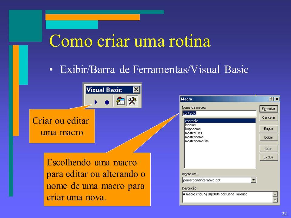 21 VBA Visual Basic Application Incluído no Powerpoint Permite criar rotinas (macros) para tratar os eventos –contar clics –ler texto digitado em uma