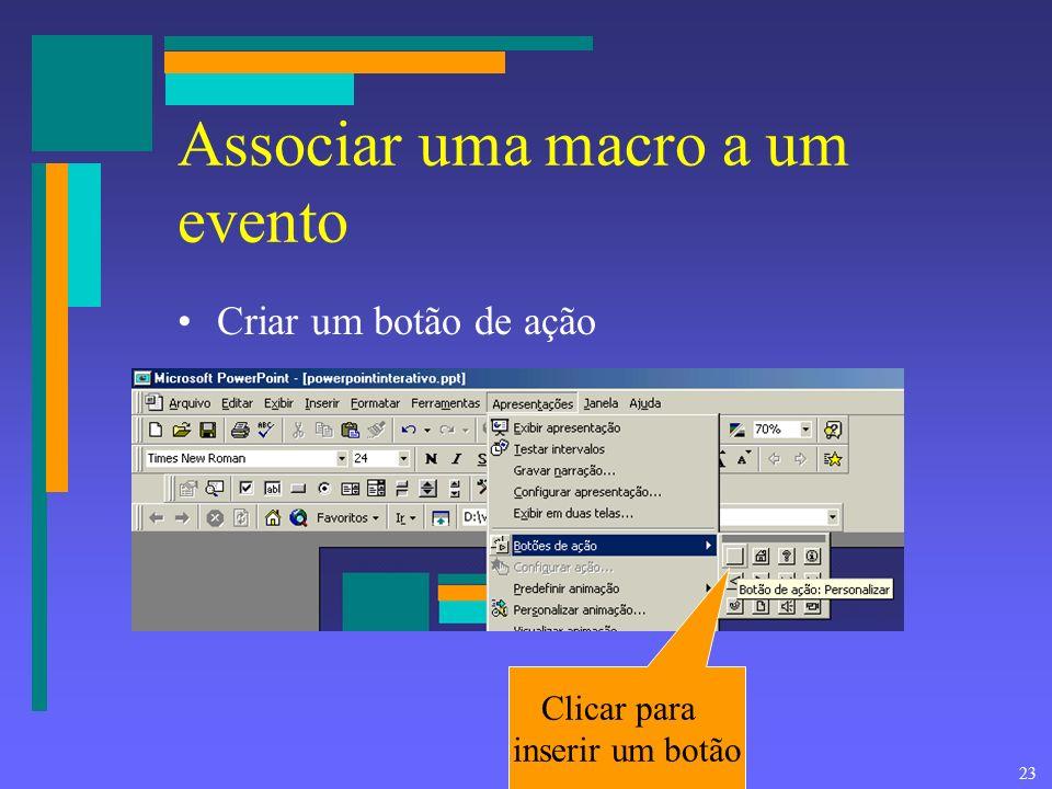 22 Como criar uma rotina Exibir/Barra de Ferramentas/Visual Basic Criar ou editar uma macro Escolhendo uma macro para editar ou alterando o nome de um