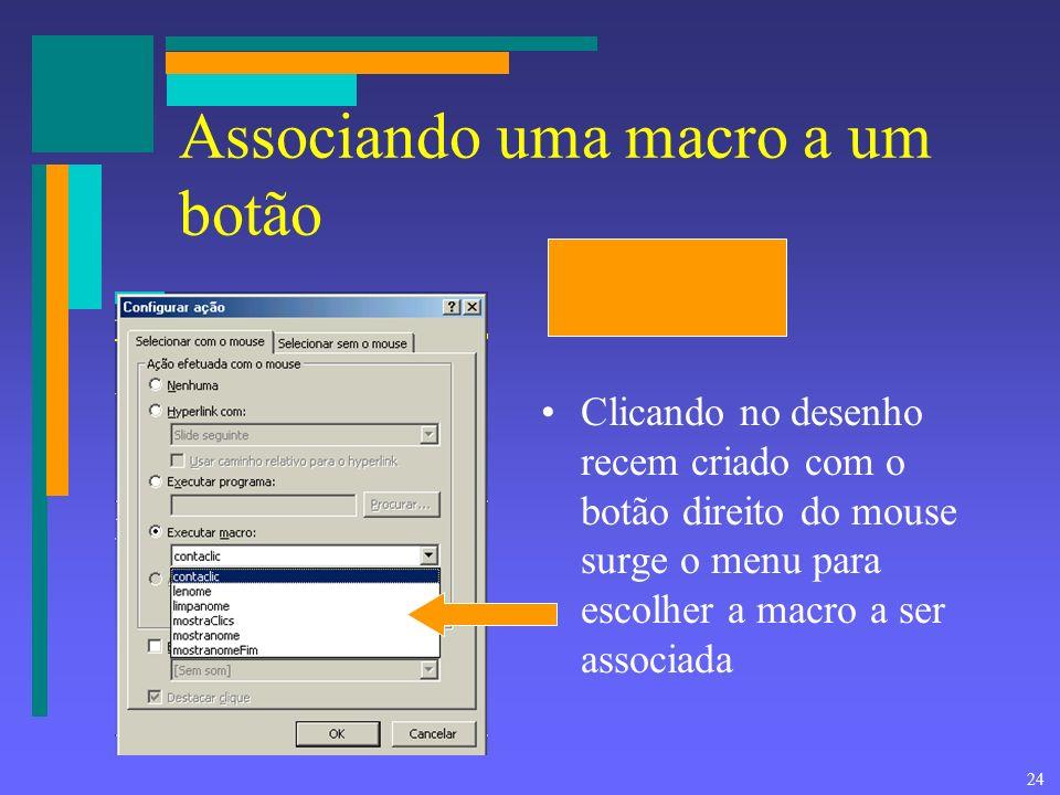 23 Associar uma macro a um evento Criar um botão de ação Clicar para inserir um botão