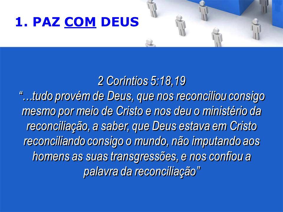 2 Coríntios 5:18,19 …tudo provém de Deus, que nos reconciliou consigo mesmo por meio de Cristo e nos deu o ministério da reconciliação, a saber, que Deus estava em Cristo reconciliando consigo o mundo, não imputando aos homens as suas transgressões, e nos confiou a palavra da reconciliação 2 Coríntios 5:18,19 …tudo provém de Deus, que nos reconciliou consigo mesmo por meio de Cristo e nos deu o ministério da reconciliação, a saber, que Deus estava em Cristo reconciliando consigo o mundo, não imputando aos homens as suas transgressões, e nos confiou a palavra da reconciliação