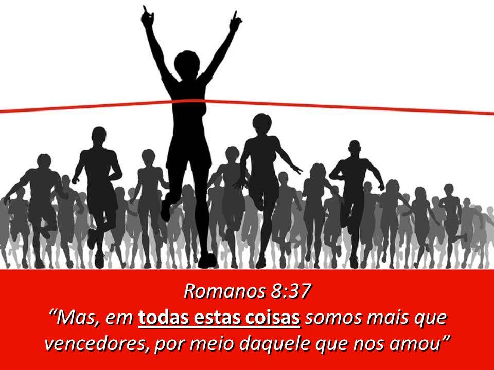 Romanos 8:37 Mas, em todas estas coisas somos mais que vencedores, por meio daquele que nos amou Romanos 8:37 Mas, em todas estas coisas somos mais que vencedores, por meio daquele que nos amou