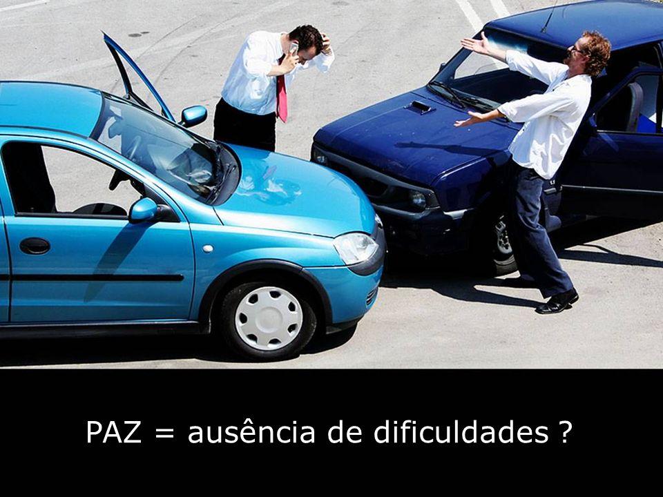 PAZ = ausência de dificuldades ?
