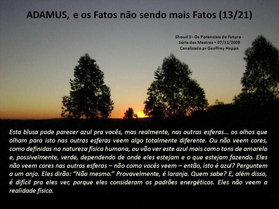 ADAMUS, e os Fatos não sendo mais Fatos (12/21) Enquanto vocês continuam se aventurando na Nova Energia, e há um tremendo suporte aqui pra todos vocês, mas enquanto continuam, vocês vão descobrir que não existe mais fato.