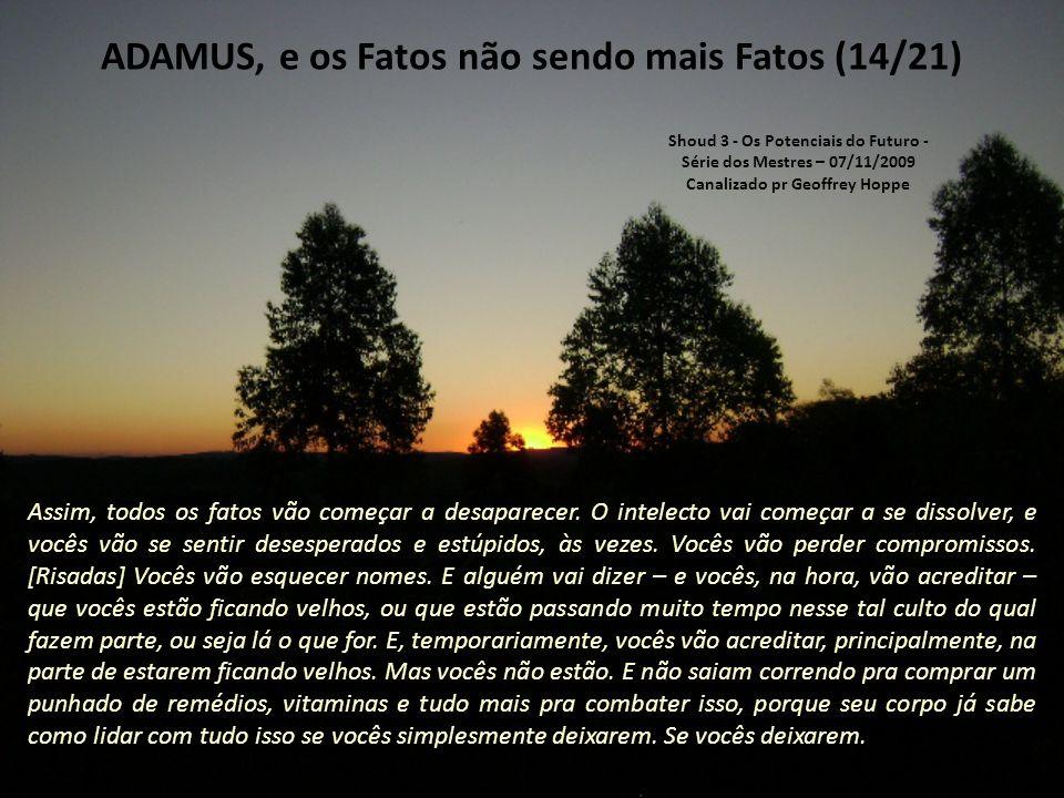 ADAMUS, e os Fatos não sendo mais Fatos (13/21) Esta blusa pode parecer azul pra vocês, mas realmente, nas outras esferas...