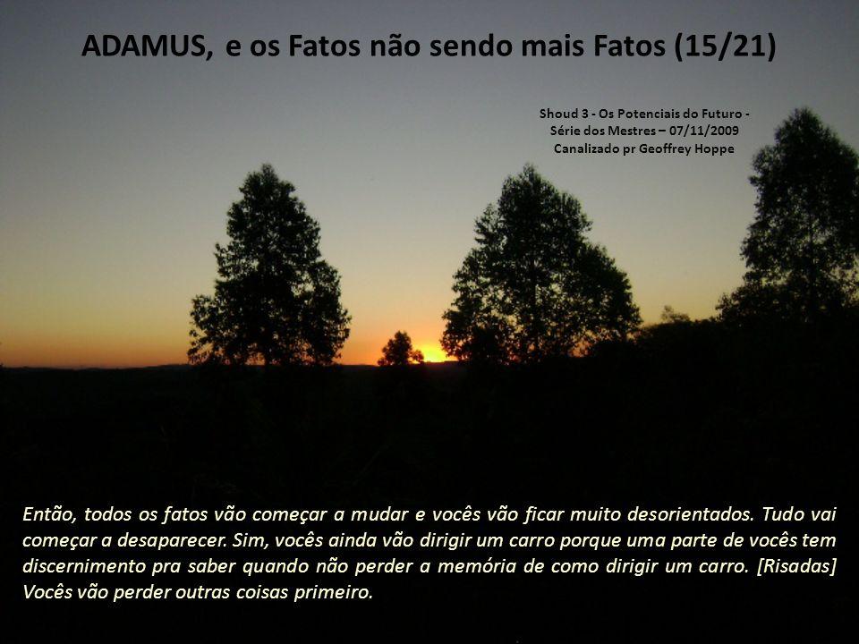 ADAMUS, e os Fatos não sendo mais Fatos (14/21) Assim, todos os fatos vão começar a desaparecer.