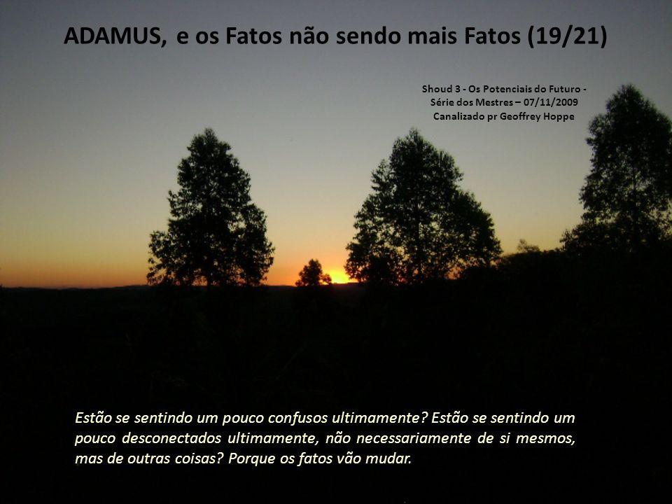 ADAMUS, e os Fatos não sendo mais Fatos (18/21) O fato vai embora.