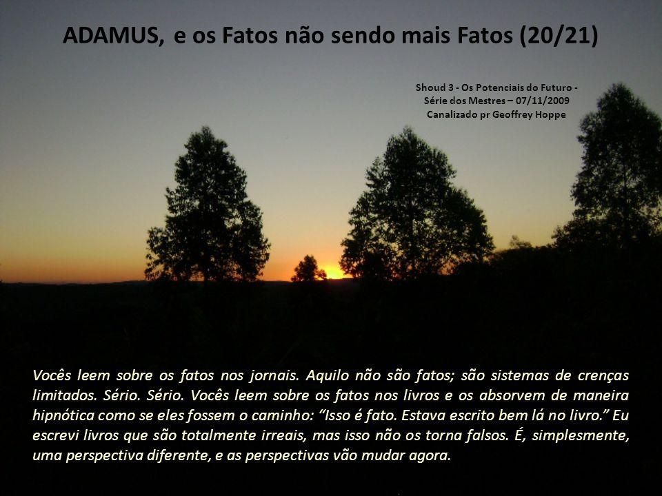 ADAMUS, e os Fatos não sendo mais Fatos (19/21) Estão se sentindo um pouco confusos ultimamente.