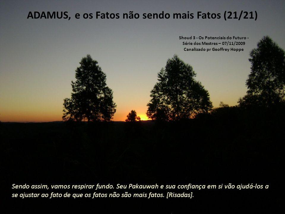 ADAMUS, e os Fatos não sendo mais Fatos (20/21) Vocês leem sobre os fatos nos jornais.