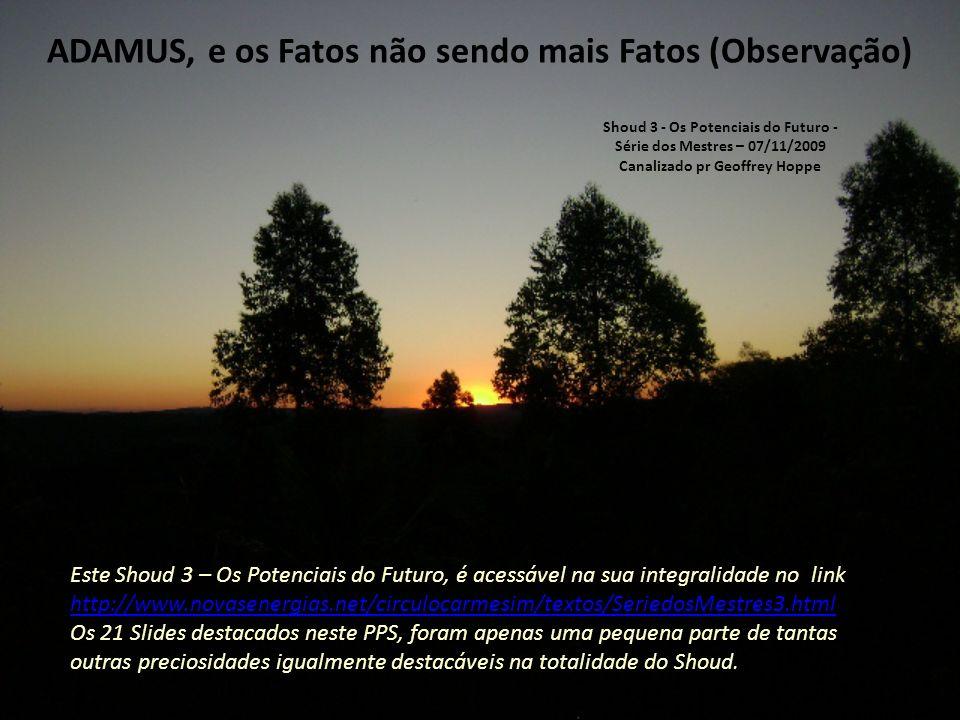ADAMUS, e os Fatos não sendo mais Fatos (21/21) Sendo assim, vamos respirar fundo.