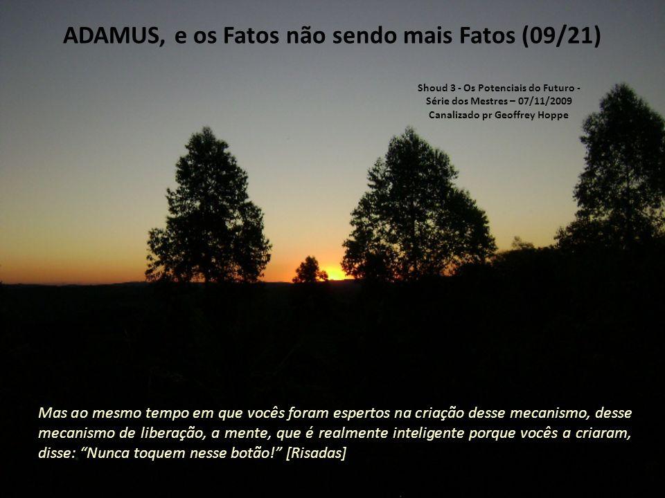 ADAMUS, e os Fatos não sendo mais Fatos (08/21 ) Vocês fizeram.