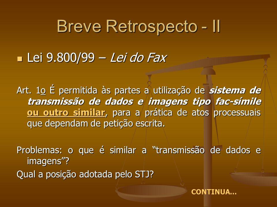 Breve Retrospecto - II Lei 9.800/99 – Lei do Fax Lei 9.800/99 – Lei do Fax Art. 1o É permitida às partes a utilização de sistema de transmissão de dad