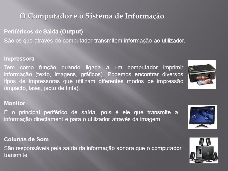 O Computador e o Sistema de Informação São os que através do computador transmitem informação ao utilizador.
