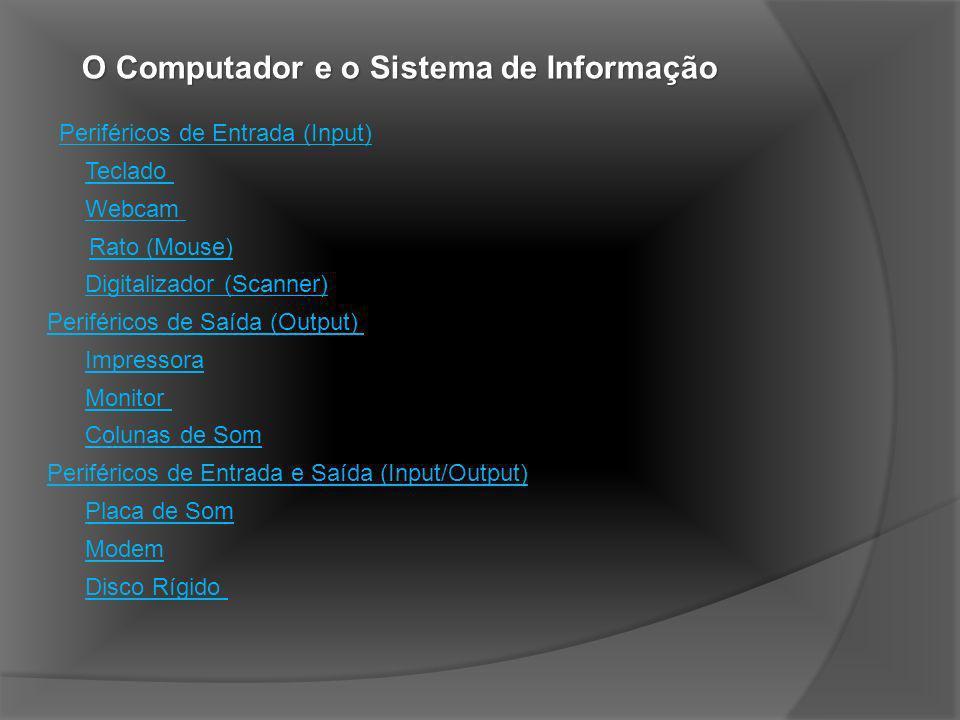 O Computador e o Sistema de Informação São periféricos que enviam e recebem informação através do computador.
